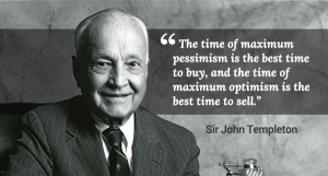 the time of maximum pessimism is the best time toy buy and the time of maximum optimism is the best time to sell