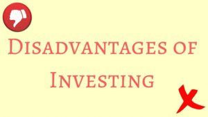disadvantages of investing