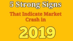 5 Strong signs of market crash in 2019